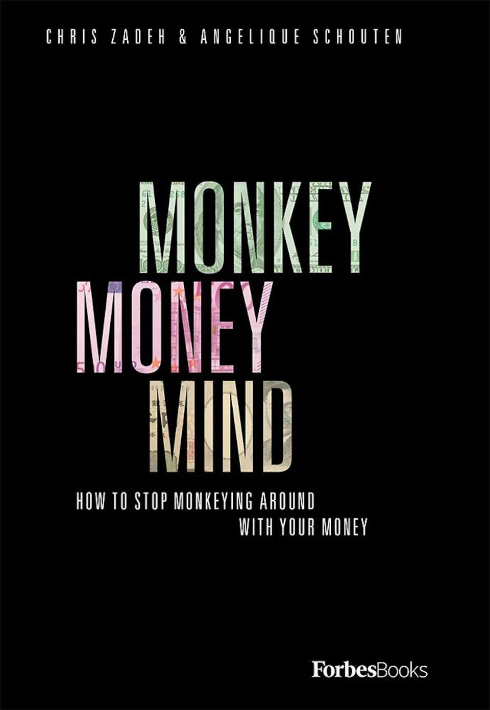 Monkey Money Mind: How To Stop Monkeying Around With Your Money by Chris Zadeh and Angelique Schouten