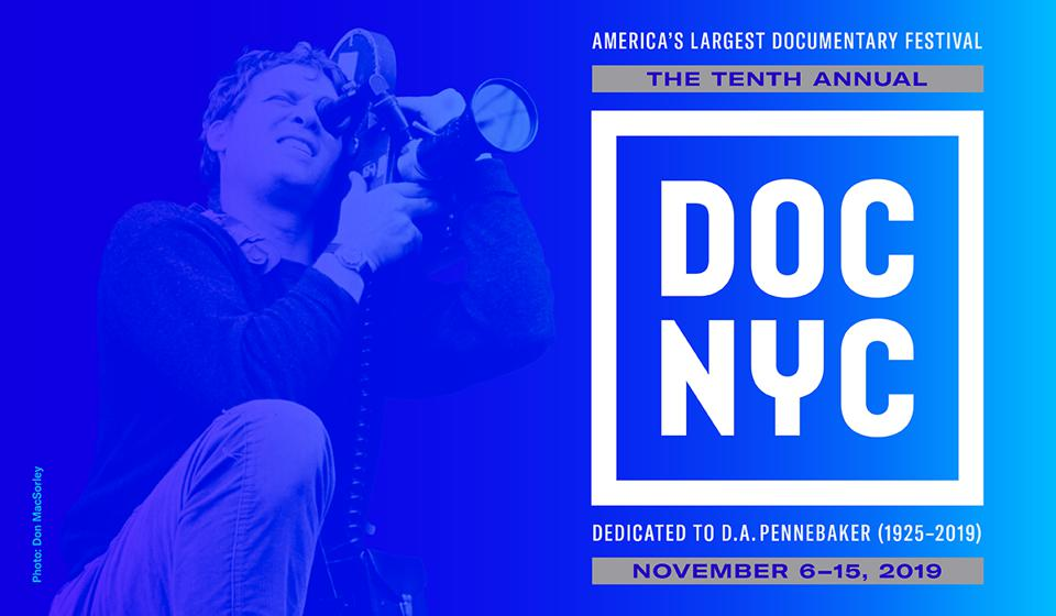 DOC NYC 2019 is dedicated to the memory of documentary legend, D.A. Pennebaker. His photograph, taken in 1967, adorns this year's festival poster.