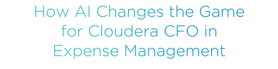 How AI Changes the Game for Cloudera CFO in Expense Management