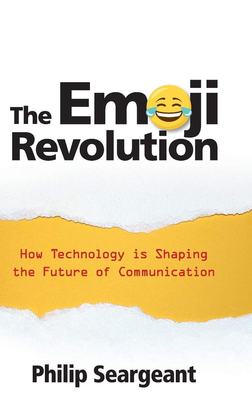The Emoji Revolution: How Technology Is Shaping the Future of Communication by Philip Seargean