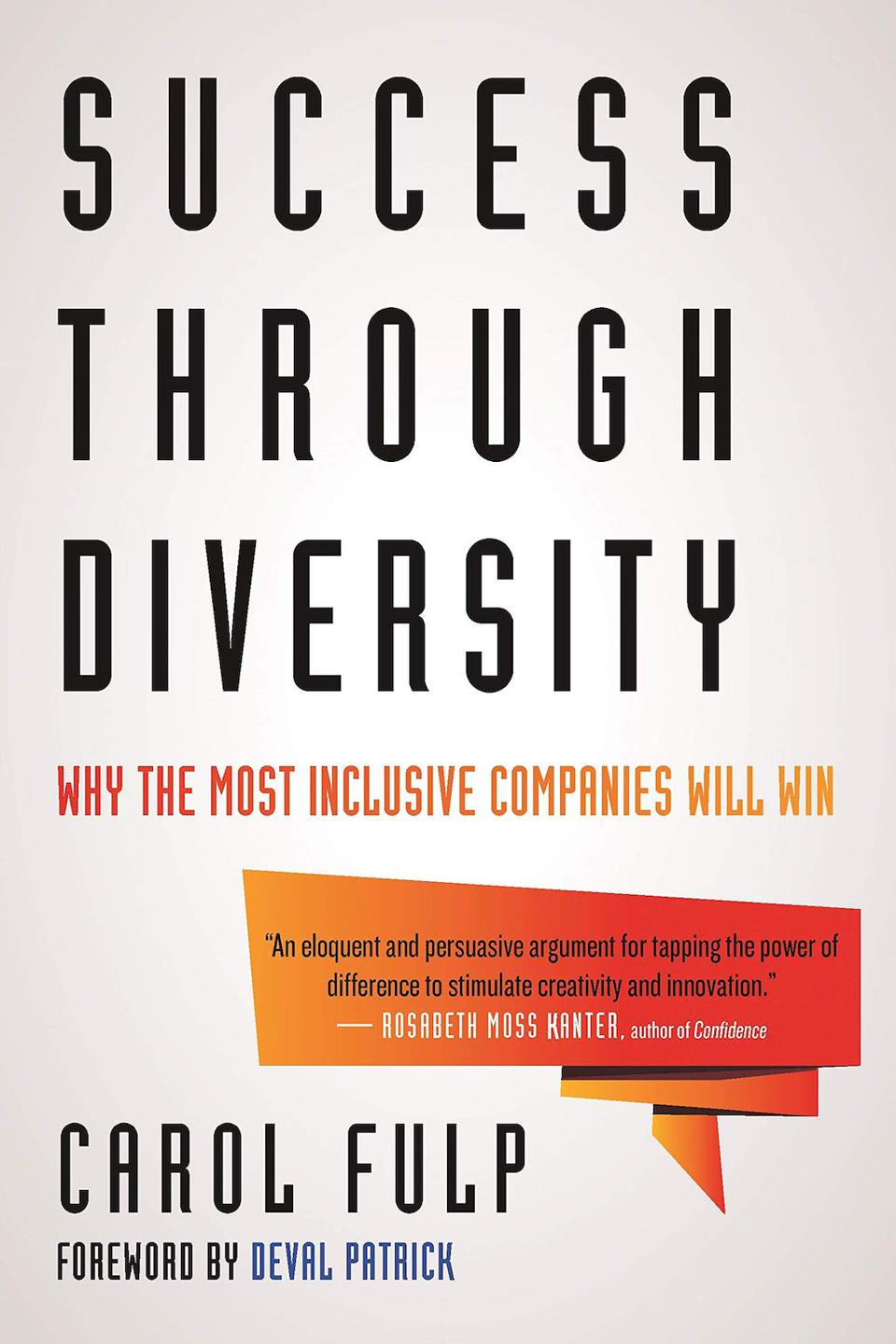 Success Through Diversity: Why the Most Inclusive Companies Will Win by Carol Fulp