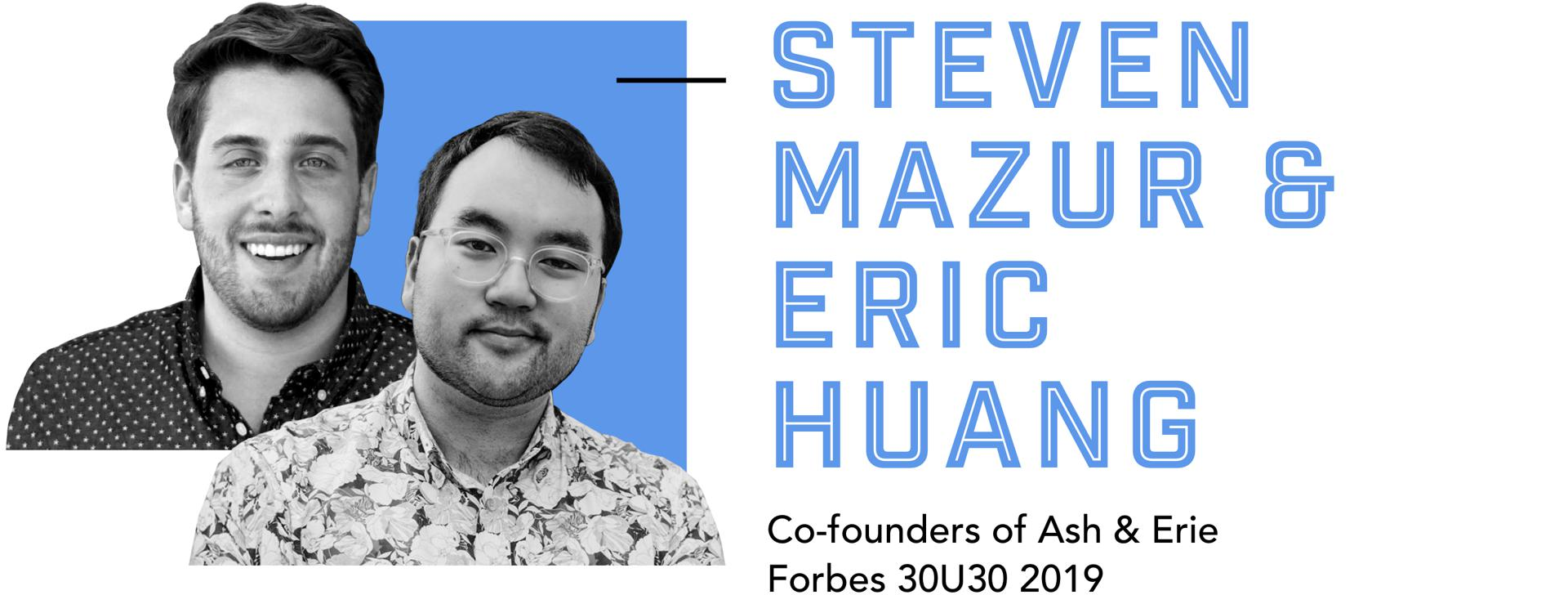 Eric Huang & Steven Mazur, co-founders of Ash & Erie Forbes 30U30 2019
