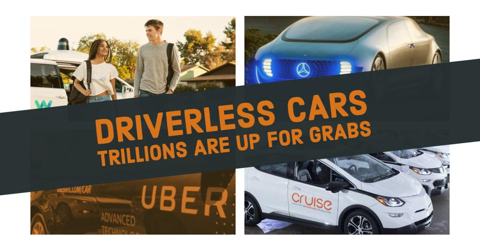 Driverless cars put trillions in automotive and downstream industry revenue up for grabs.