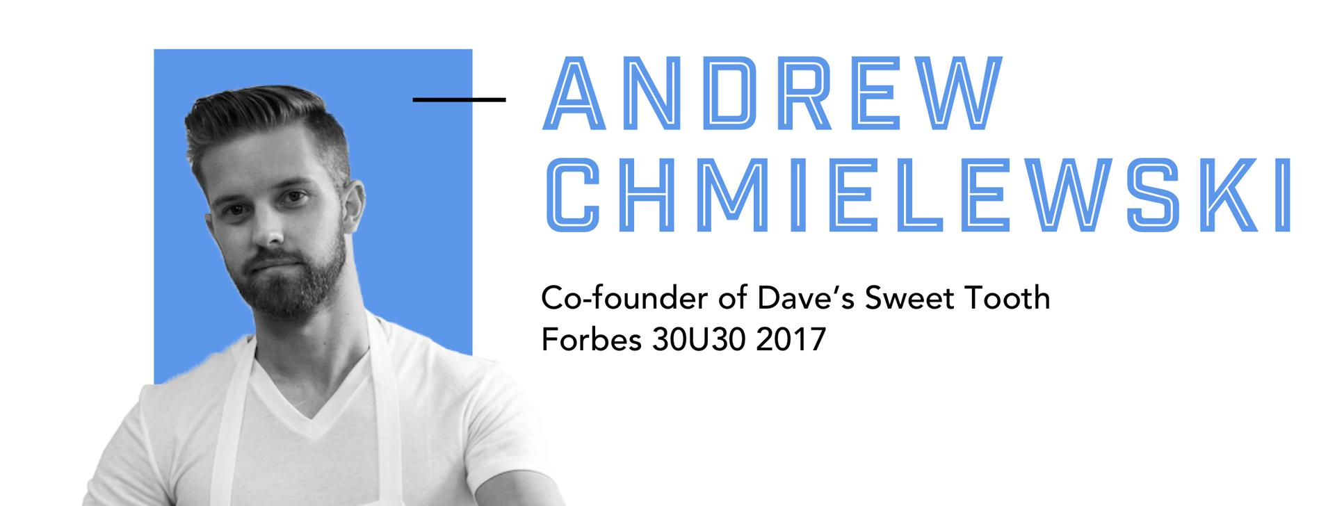 Andrew Chmielewski, co-founder of Dave's Sweet Tooth Forbes 30U30 2017