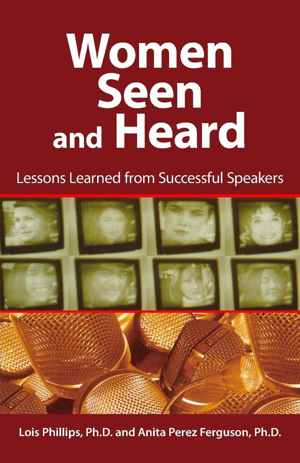 Women Seen and Heard: Lessons Learned from Successful Speakers by Lois Phillips and Anita Perez Ferguson