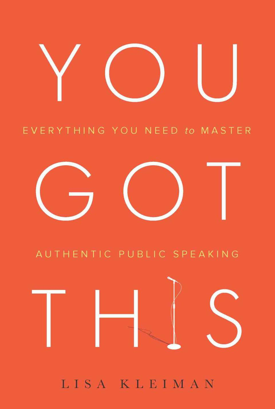 You Got This: Everything You Need to Master Authentic Public Speaking by Lisa Kleiman