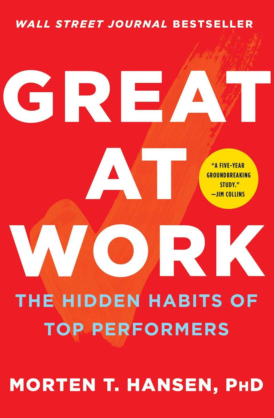 Great at Work: The Hidden Habits of Top Performers by Morten T. Hansen