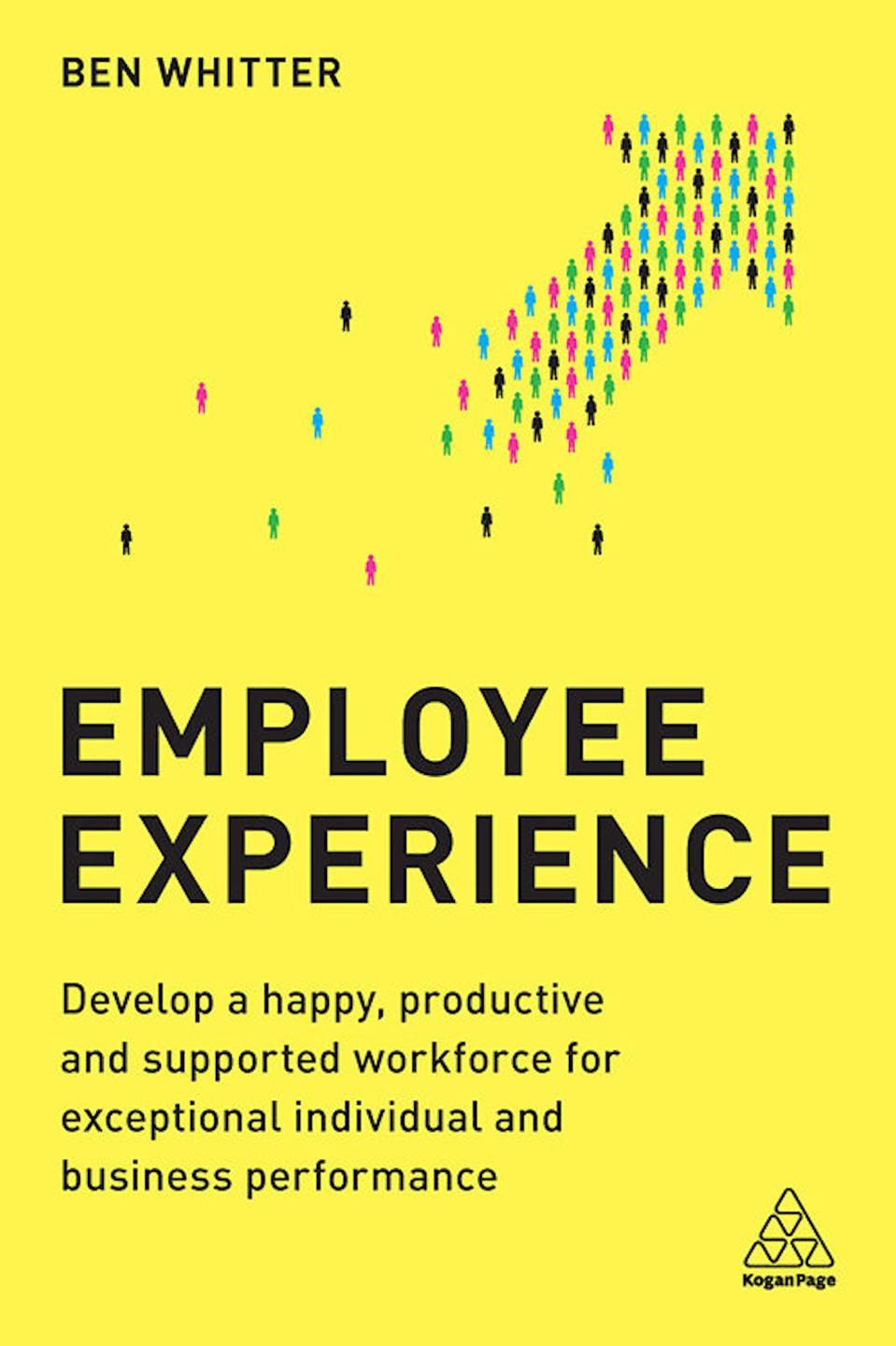 Employee Experience: Develop a Happy, Productive and Supported Workforce for Exceptional Individual and Business Performance by Ben Whitter