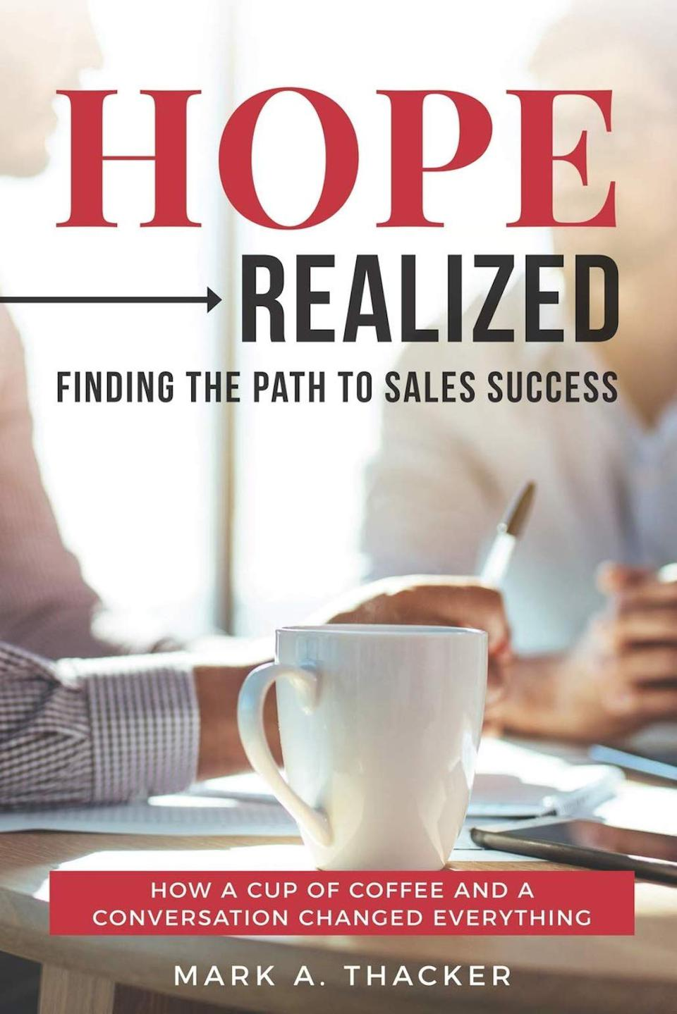 Hope Realized: Finding the Path to Sales Success by Mark A. Thacker