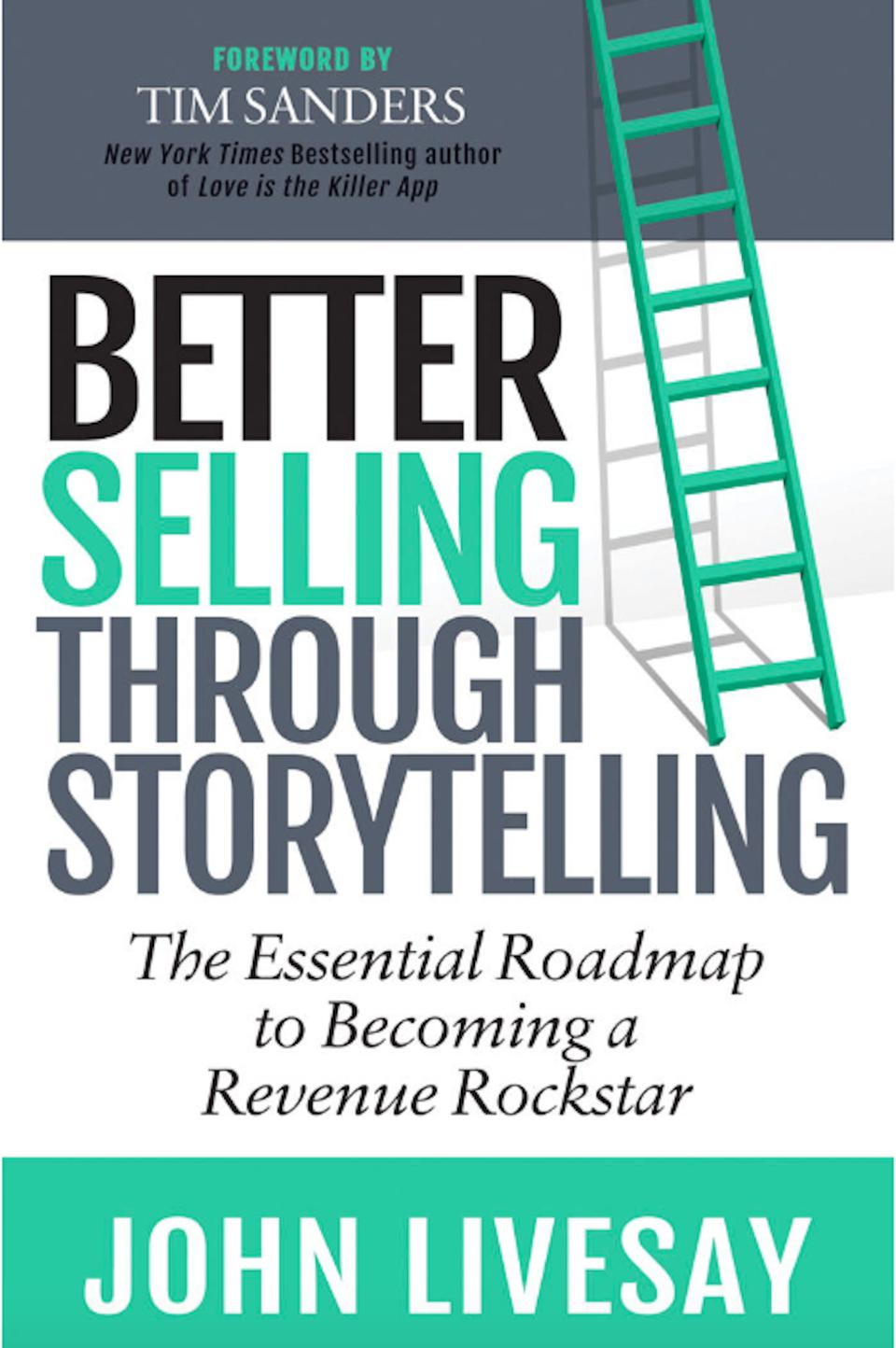 Better Selling Through Storytelling: The Essential Roadmap to Becoming a Revenue Rockstar by John Livesay