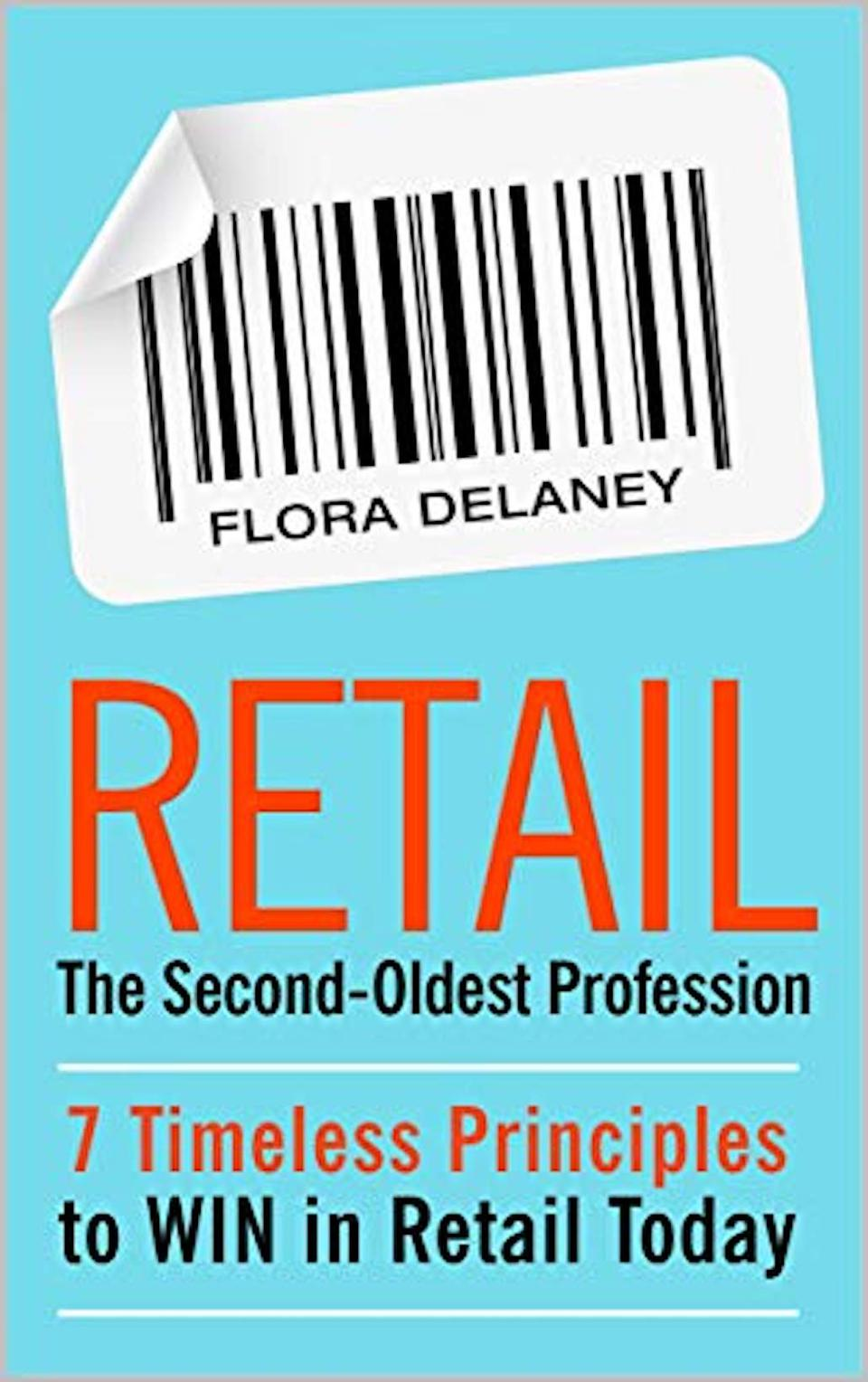 Retail—The Second-Oldest Profession: 7 Timeless Principles to Win in Retail Today by Flora Delaney