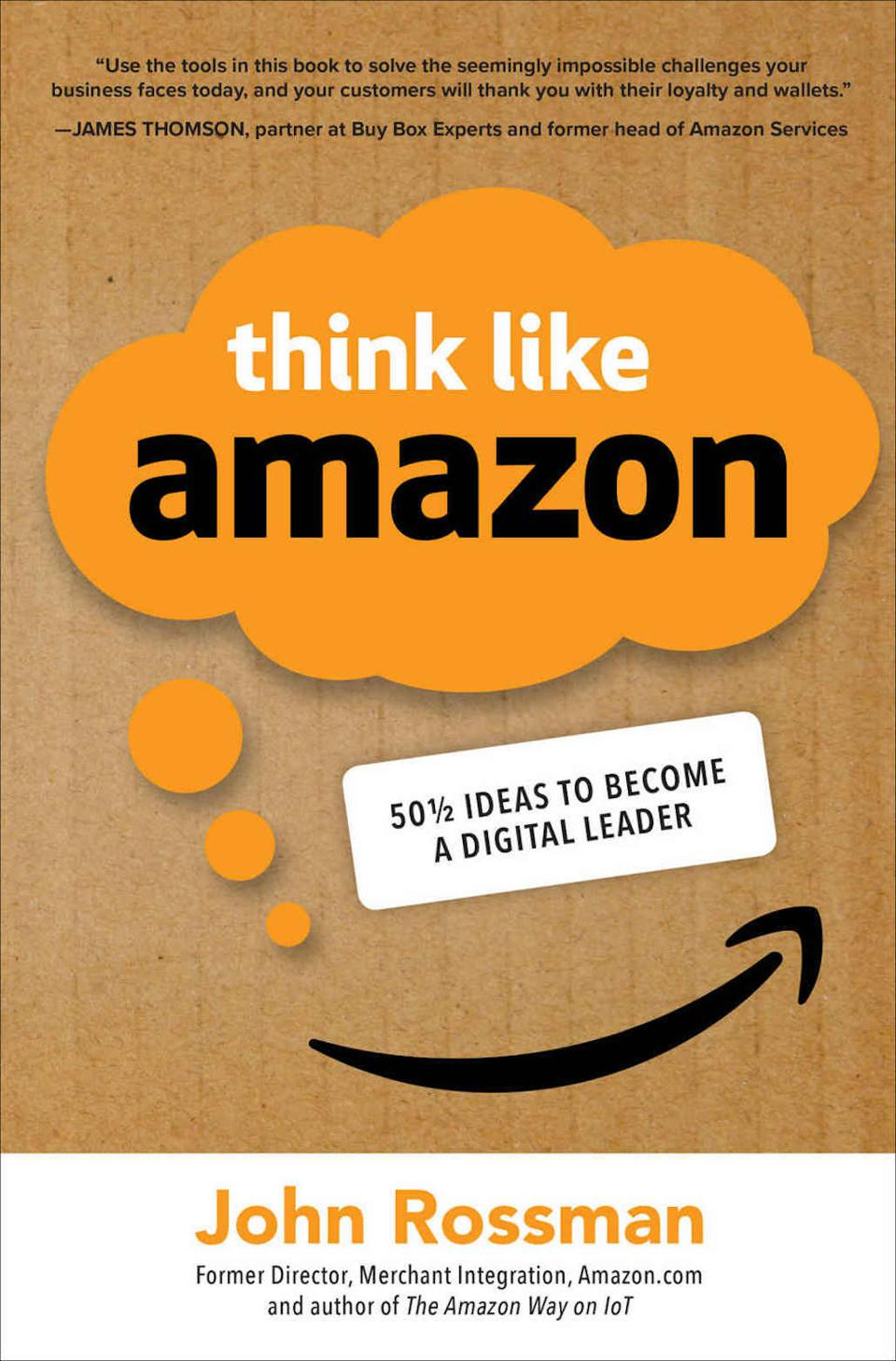 Think Like Amazon: 50½ Ideas to Become a Digital Leader by John Rossman