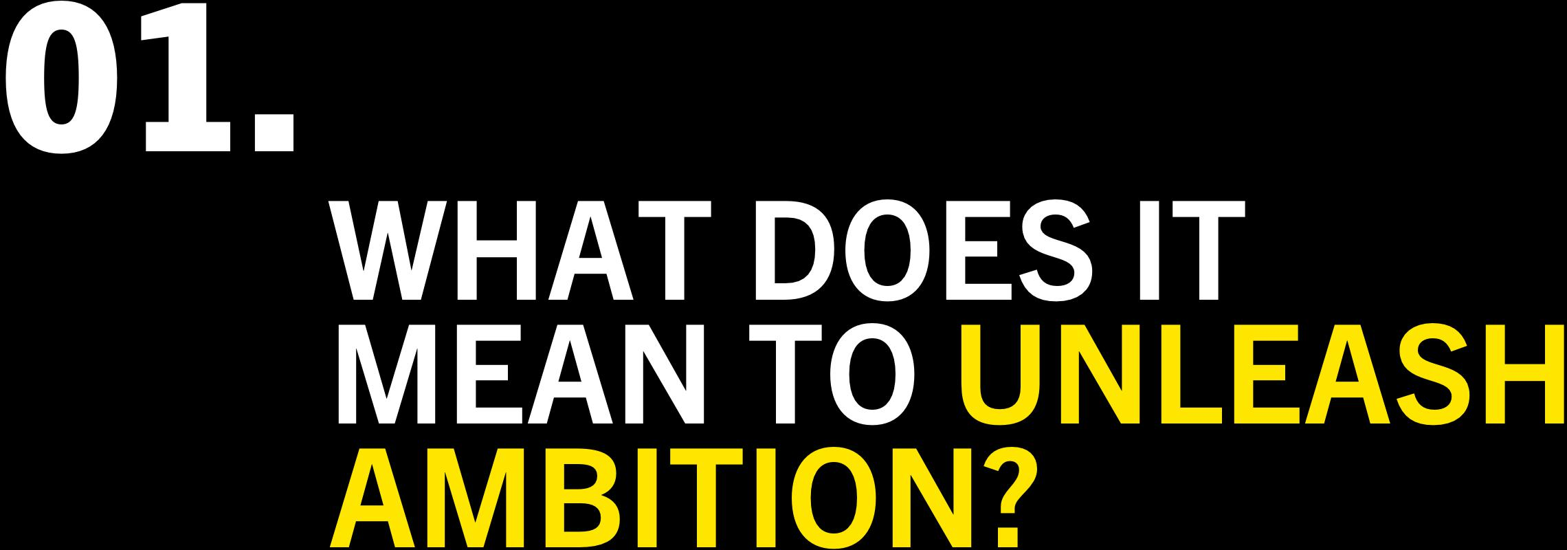 What Does It Mean To Unleash Ambition?