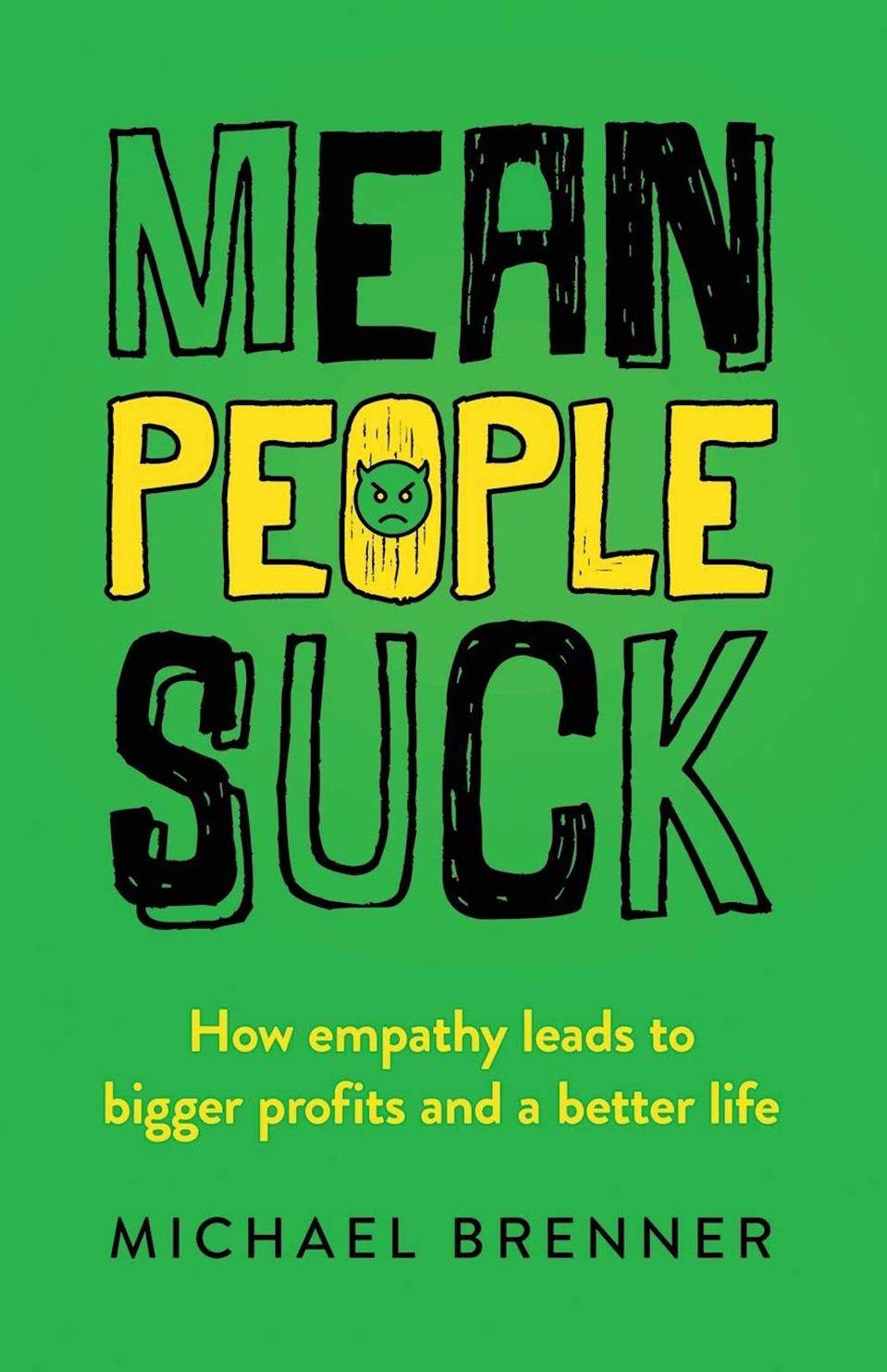 Mean People Suck: How Empathy Leads to Bigger Profits and a Better Life by Michael Brenner