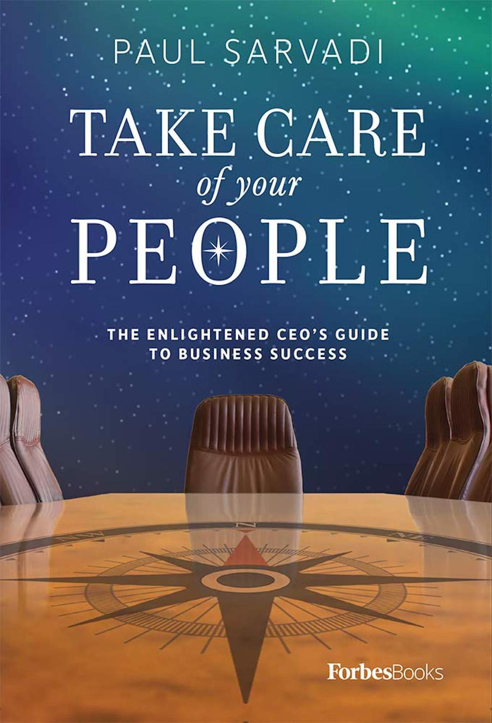 Take Care of Your People: The Enlightened CEO's Guide to Business Success by Paul Sarvadi