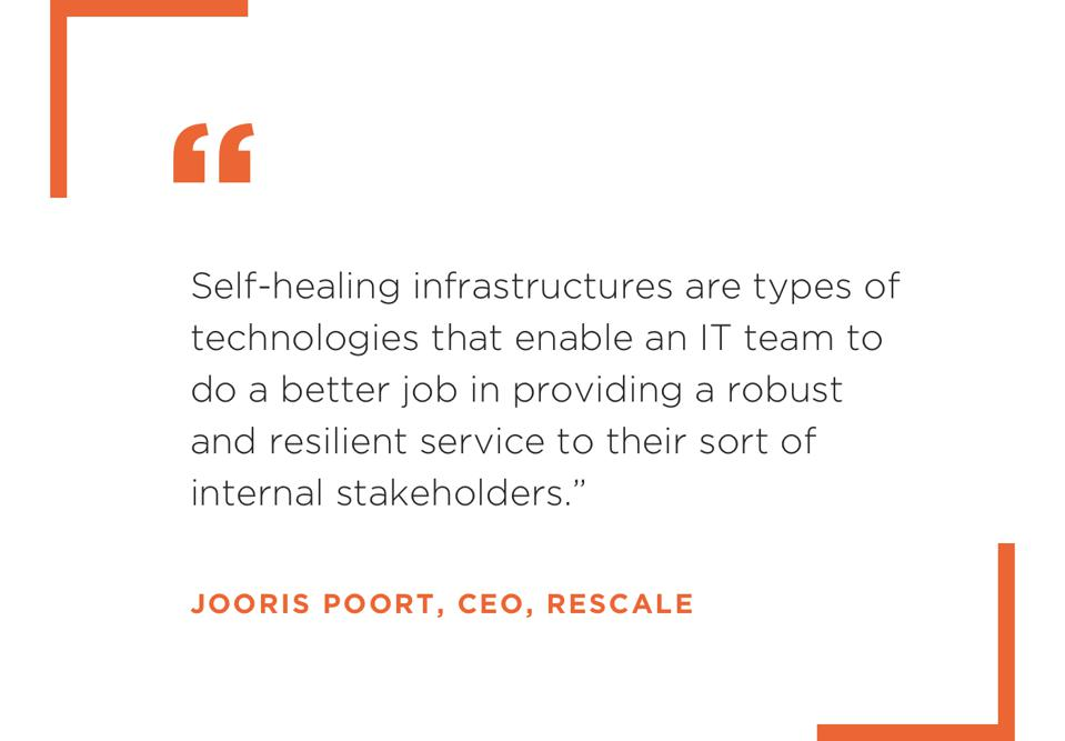 """Self-healing infrastructures are types of technologies that enable an IT team to do a better job in providing a robust and resilient service to their sort of internal stakeholders."" Jooris Poort, CEO, Rescale"