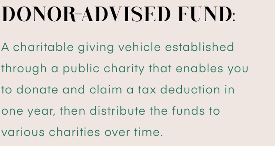 Donor-Advised Fund: A charitable giving vehicle established through a public charity that enables you to donate and claim a tax deduction in one year, then distribute the funds to various charities over time.