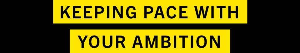 Keeping pace with your ambition