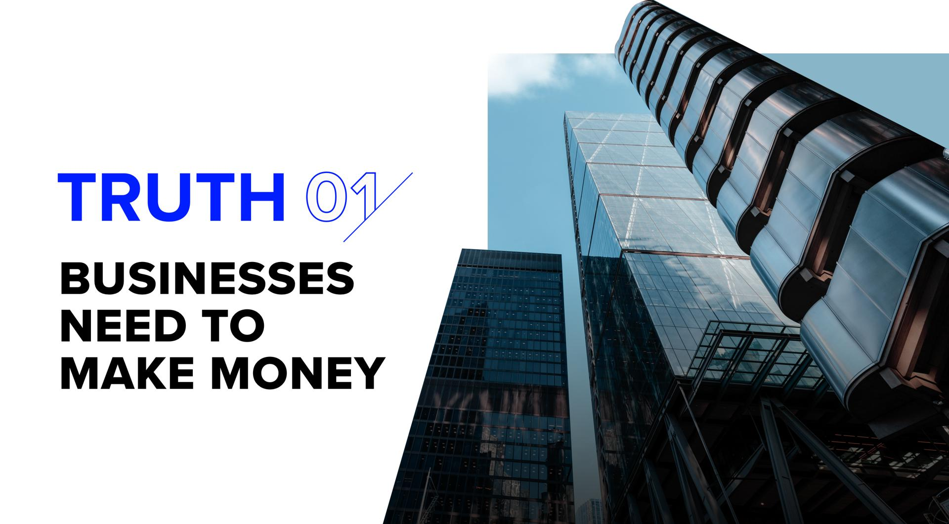 truth 1 businesses need to make money