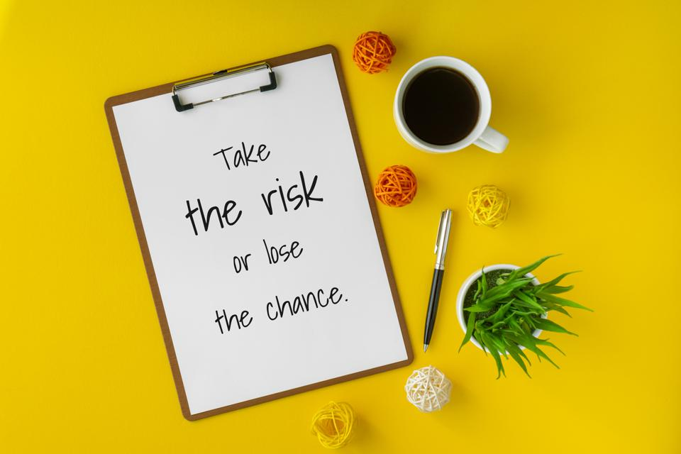 Take risks or lose the chance