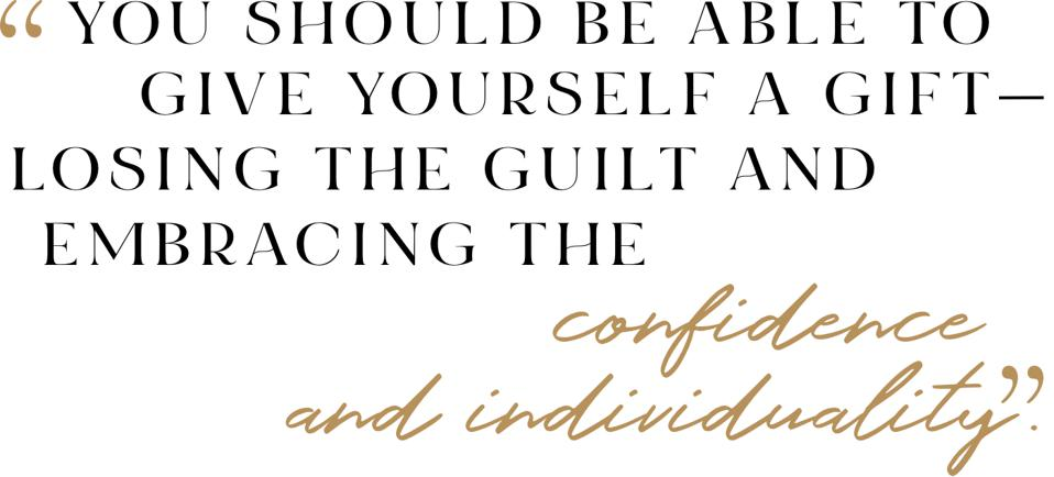 """""""You should be able to give yourself a gift—losing the guilt and embracing the confidence and individuality."""""""