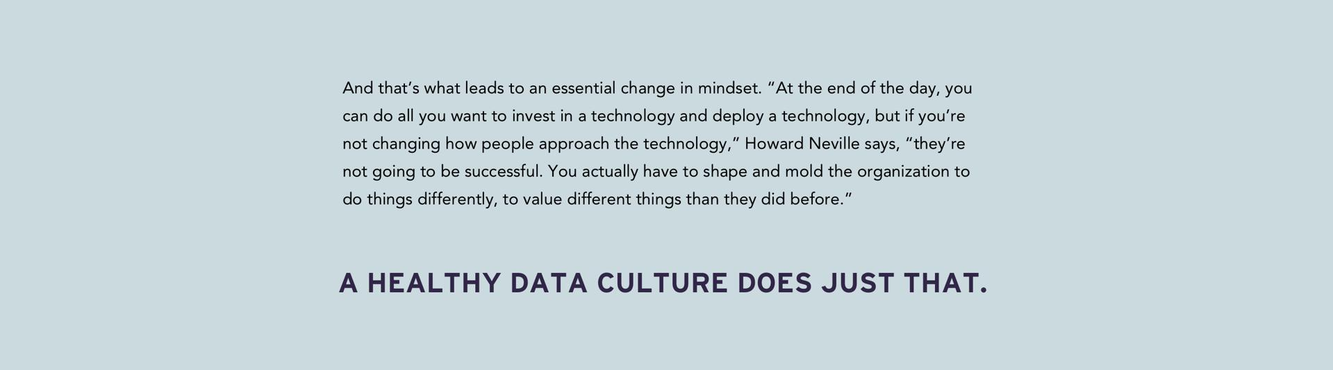 you have to shape and mold the organization to do differently A healthy data culture does just that