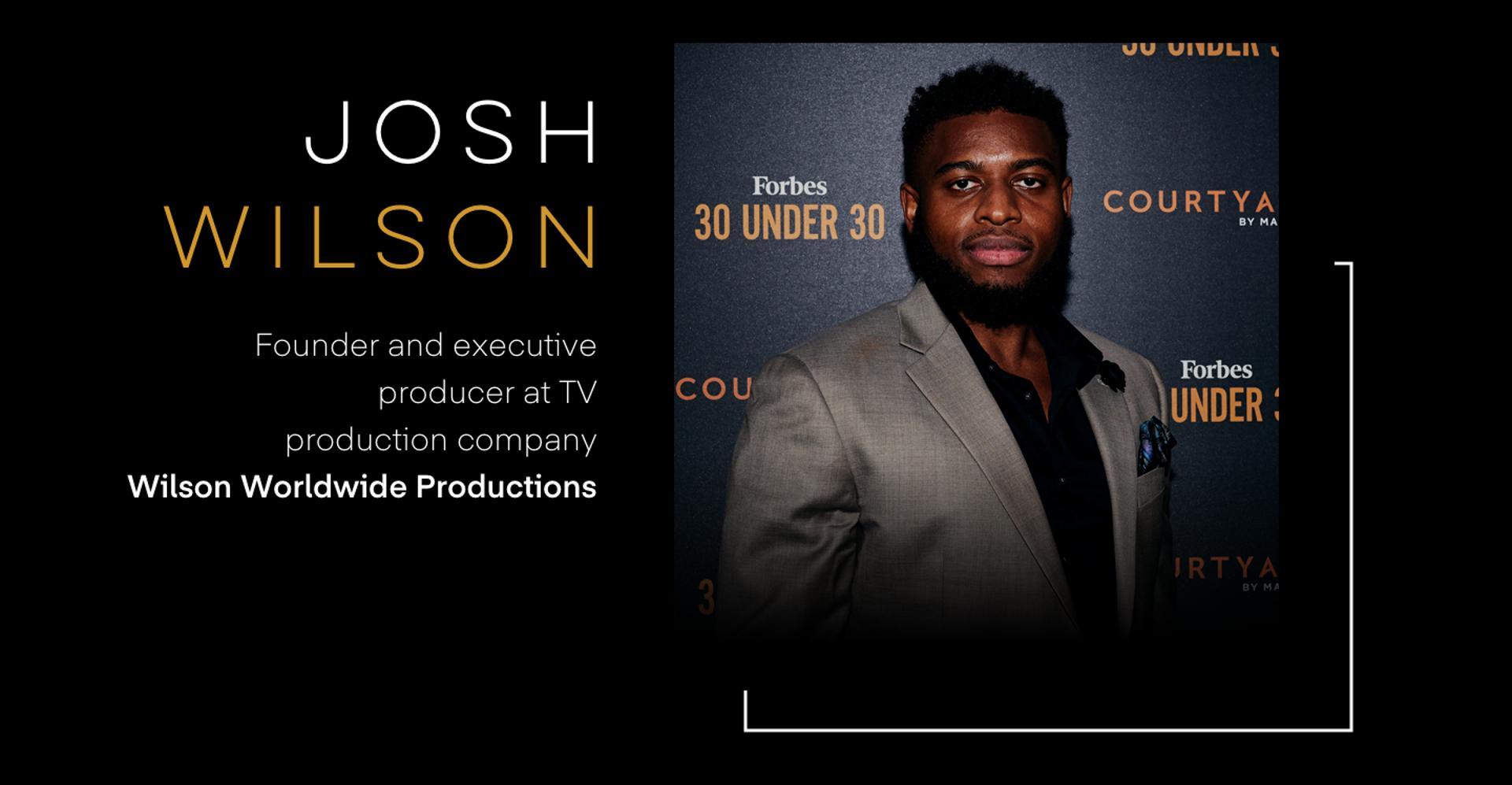 Josh Wilson: Founder and executive producer at TV production company  