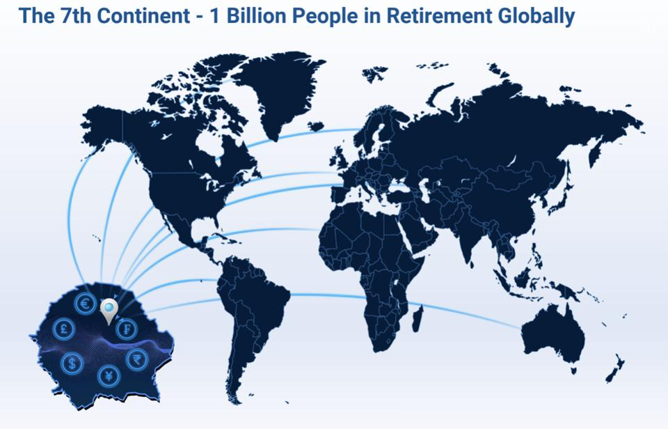 The 7th Continent - 1 billion people in retirement globally.