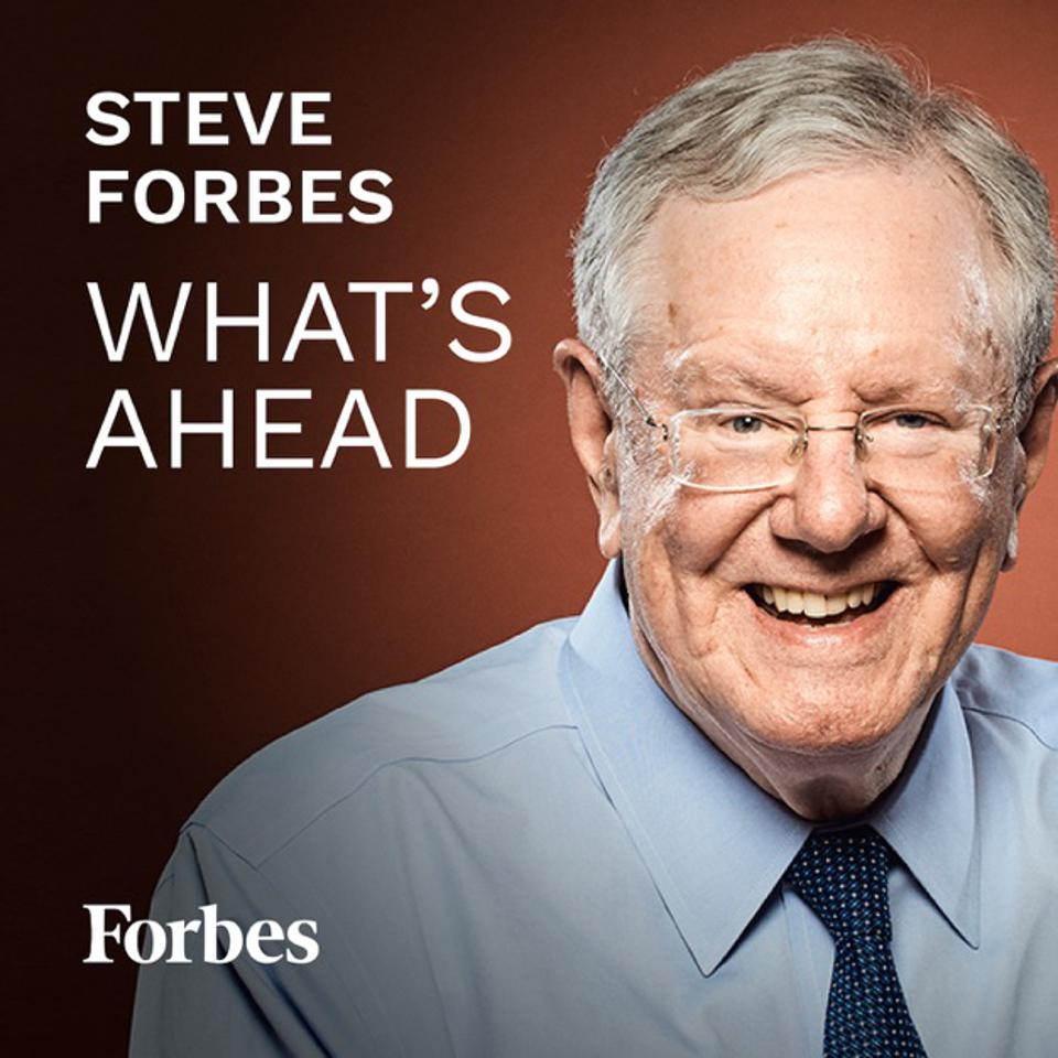 Steve Forbes' What's Ahead podcast.