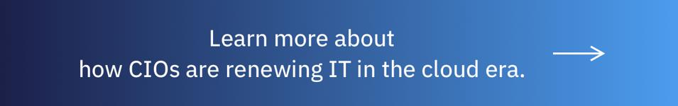Learn more about how CIOs are renewing IT in the cloud era.[clickable module to report]