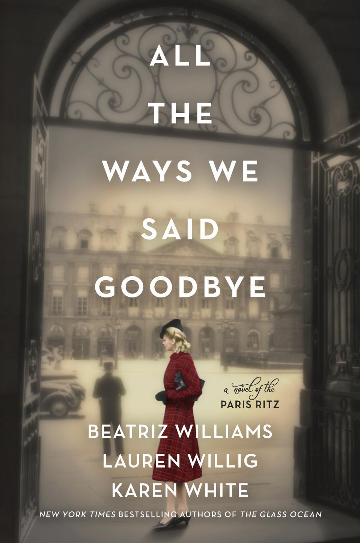 beatriz williams lauren willig karen white all the ways we said goodbye novel authors
