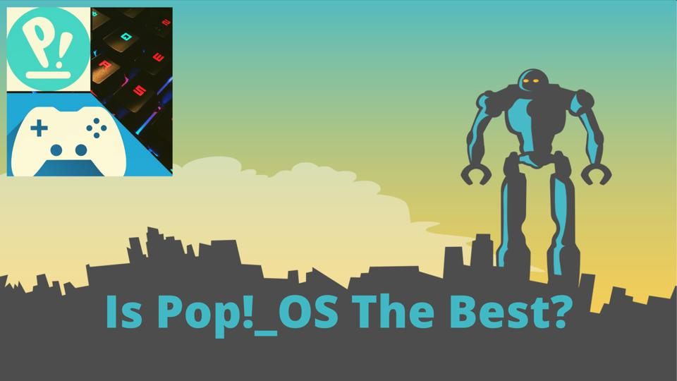 Pop OS from System 76 is an ideal Linux OS for gamers