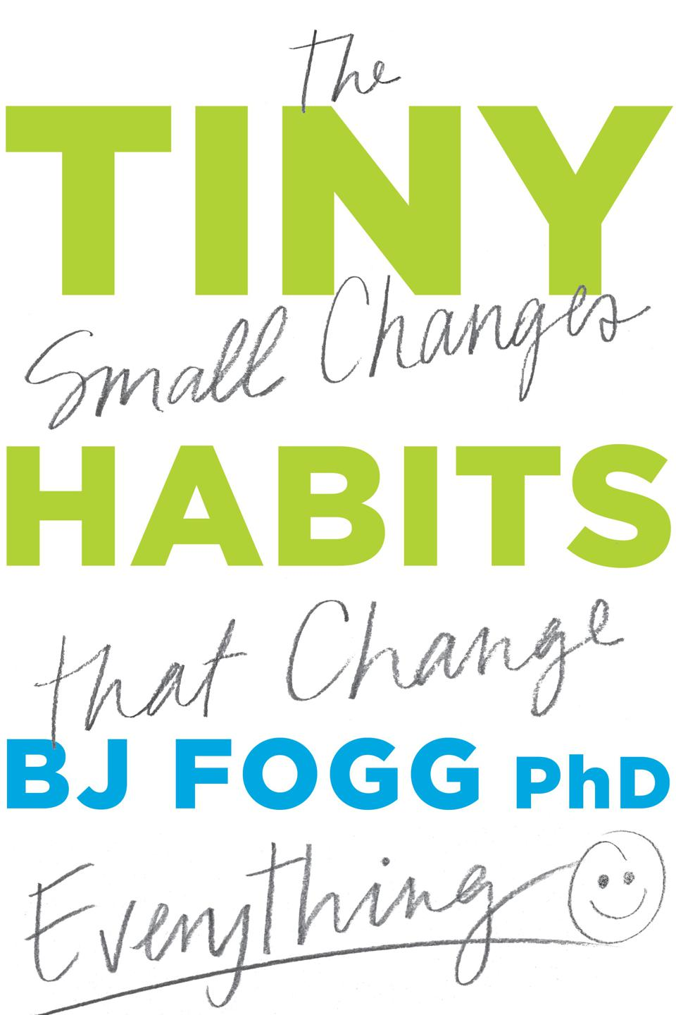 To create big changes, start with tiny habits.
