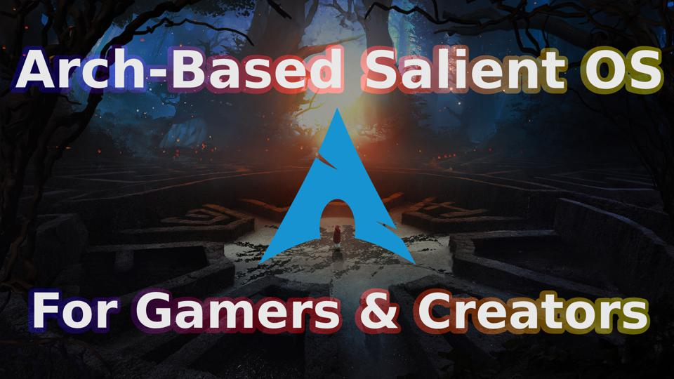 Salient OS is an Arch-based Linux distribution designed for gamers, multimedia enthusiasts and content creators.