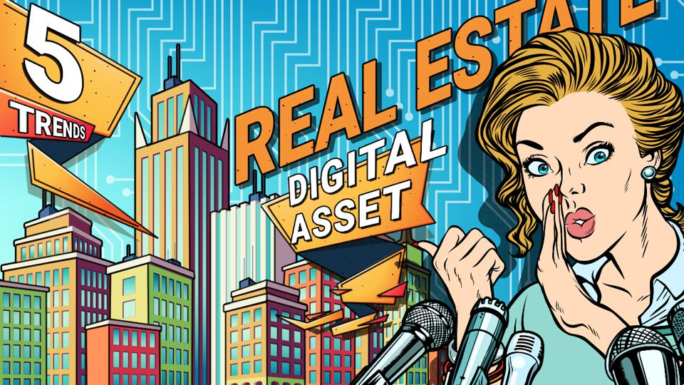 Real Estate Is Becoming A Digital Asset: 5 Trends For The Coming Decade And The Coronavirus Effect