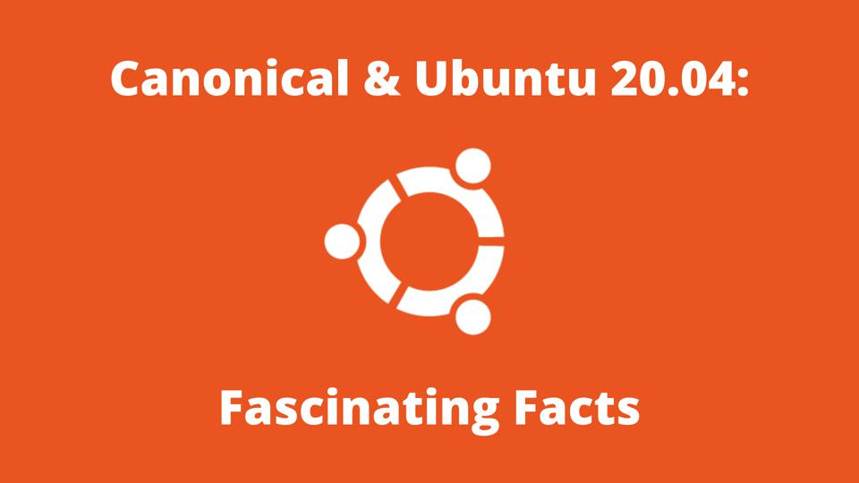 2 Things You Probably Don't Know About Canonical And Ubuntu 20.04