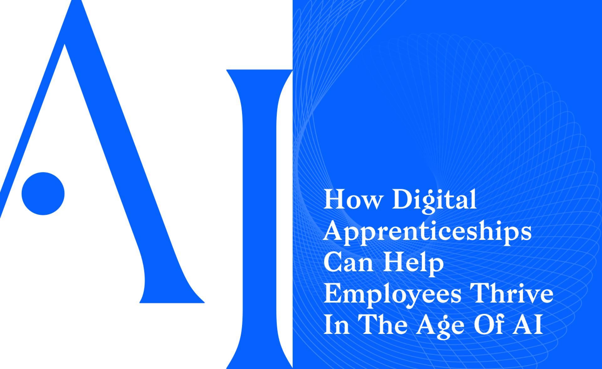 How Digital Apprenticeships Can Help Employees Thrive In The Age Of AI