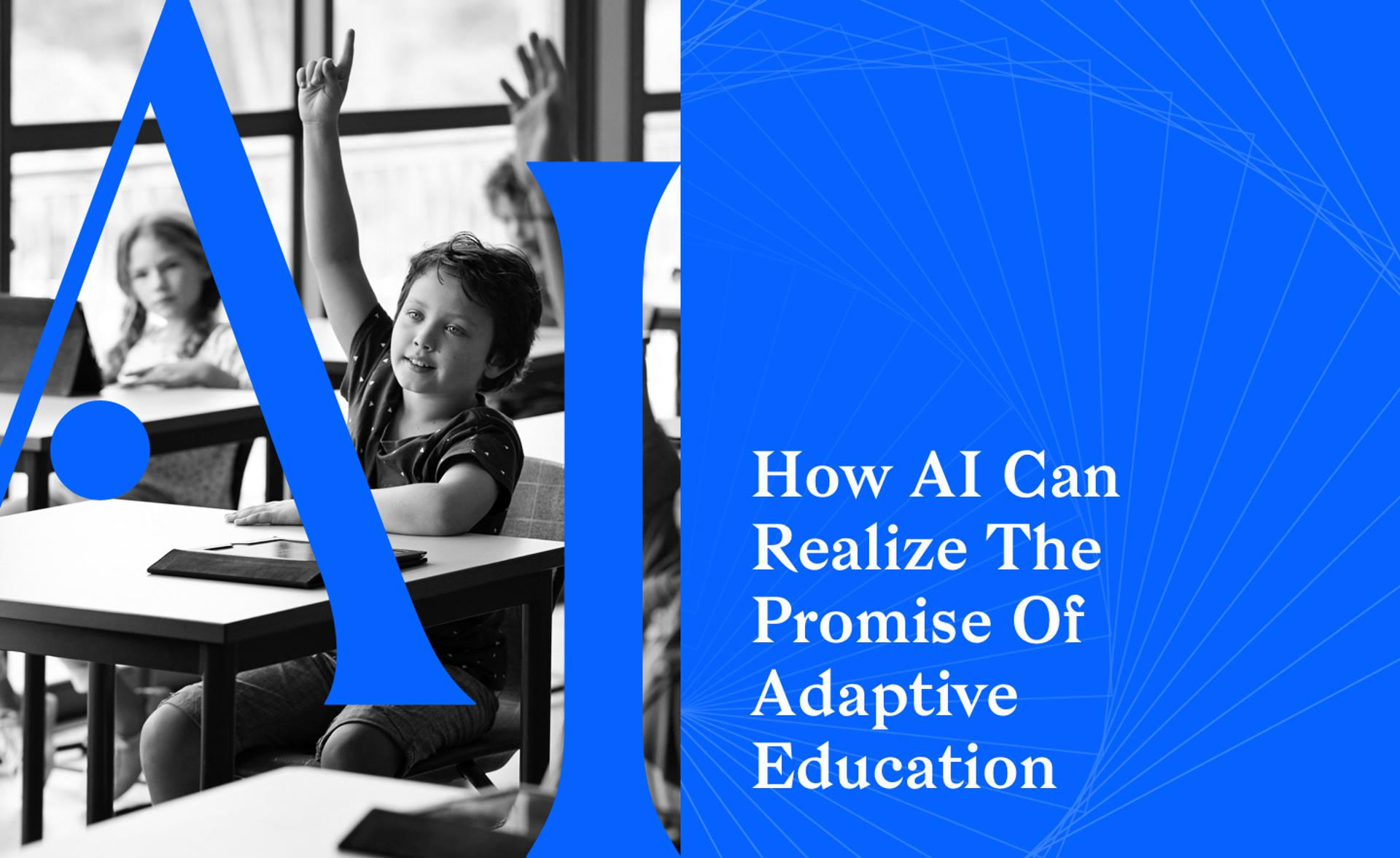 How AI Can Realize The Promise Of Adaptive Education