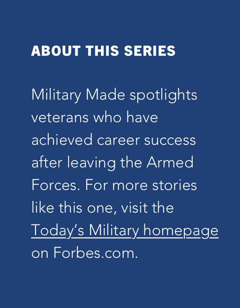Military Made spotlights veterans who have achieved career success after leaving the Armed Forces. For more stories like this one, visit the Today's Military homepage on Forbes.com.