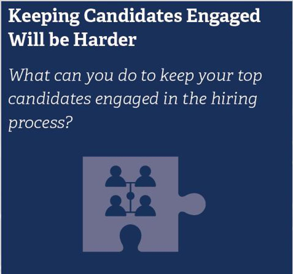 Keeping Candidates Engaged Will be Harder