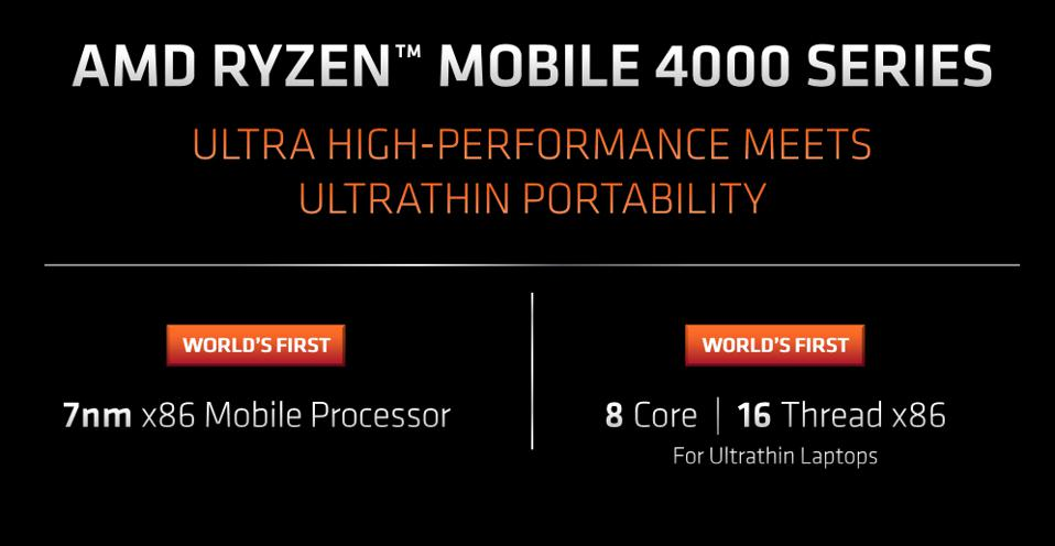 AMD Ryzen mobile 4000 Series is the world's first 7nm x86 mobile processor and world's first 8 core and 16 thread x86 for Ultrathin Laptops.