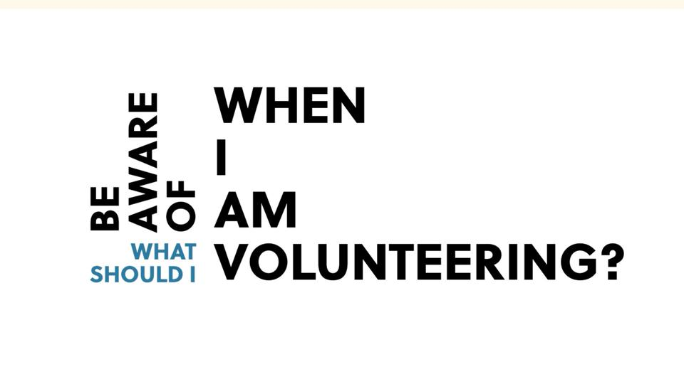 Text: ″What should I be aware of when I am volunteering?″