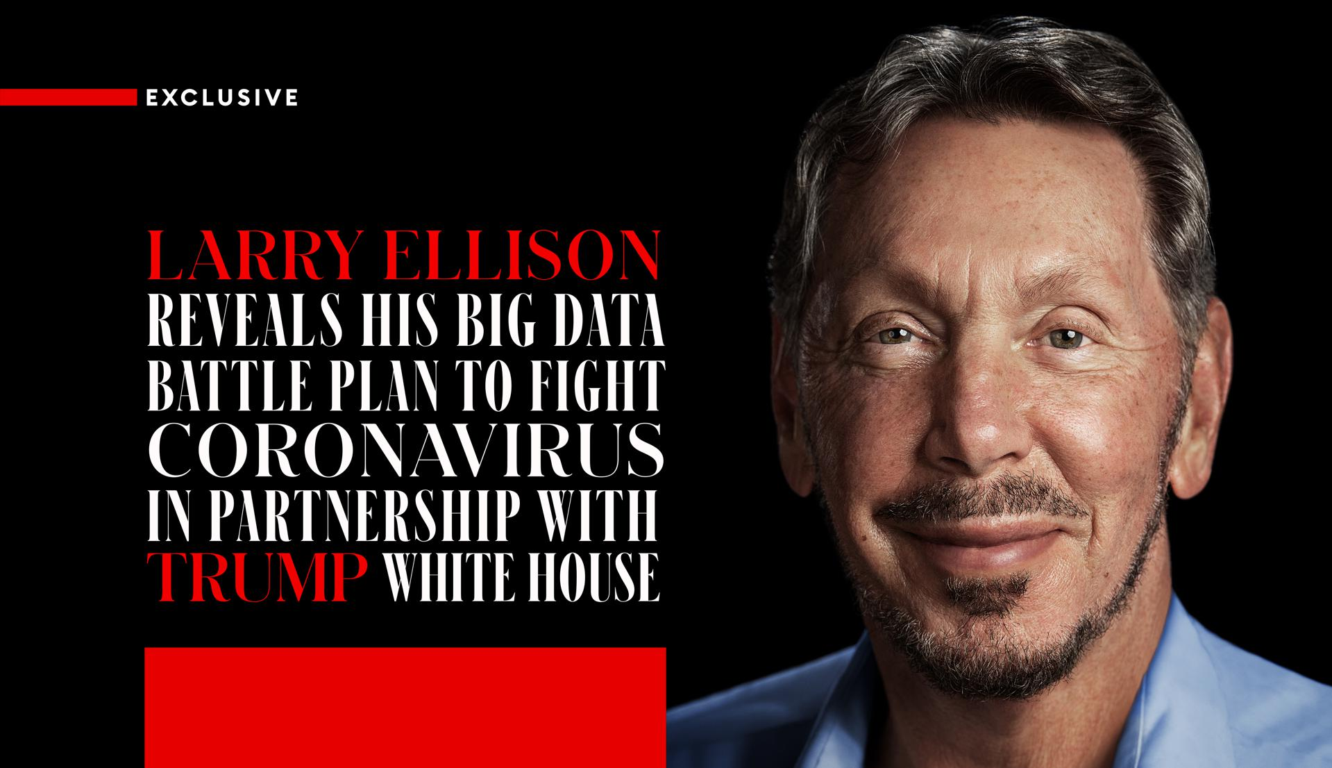 Exclusive: Larry Ellison Reveals His Big Data Battle Plan To Fight Coronavirus In Partnership With Trump White House