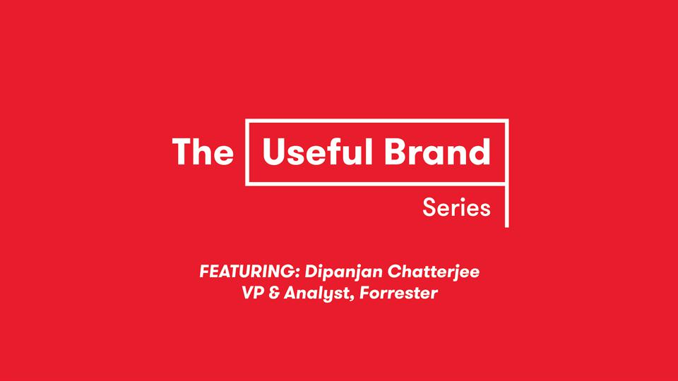 The Useful Brand Series Featuring: Dipanjan Chatterjee VP & Analyst, Forrester