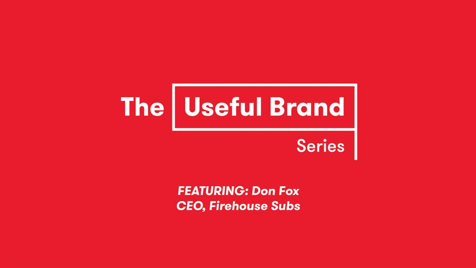 The Useful Brand Series Featuring Don Fox CEO, Firehouse Subs