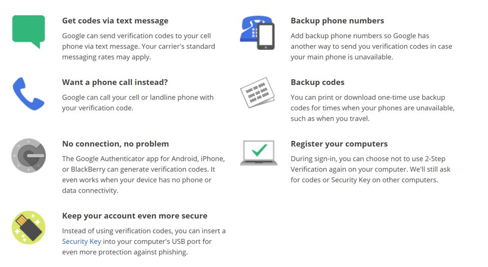 There are several ways to use 2-step verification, including physical devices that provide a key and a simple phone call.