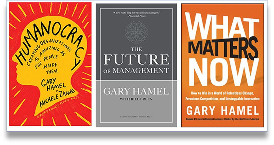 Gary Hamel Humanocracy; The Future of Management, What Matters Now