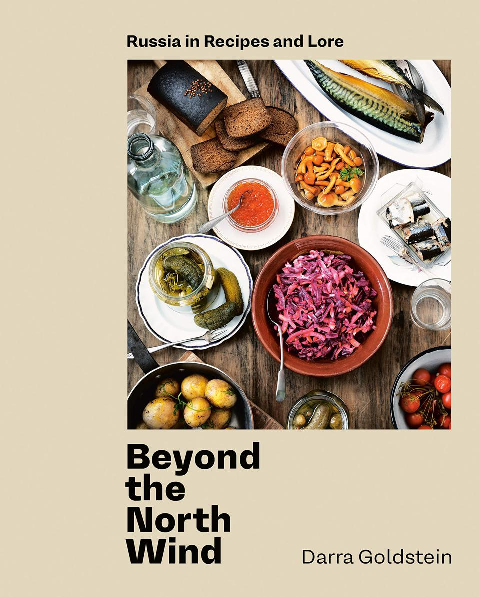 Beyond the North Wind: Russia in Recipes and Lore by Darra Goldstein new cookbooks 2020