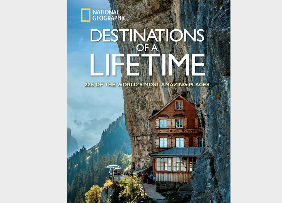 Destinations of a Lifetime: 225 of the World's Most Amazing Places from National Geographic