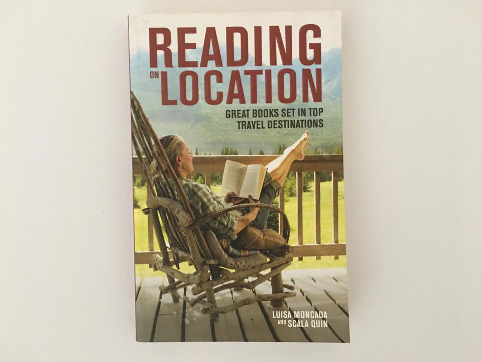 Reading on Location: Great Books Set in Top Travel Destinations by Luisa Moncada and Scala Quin